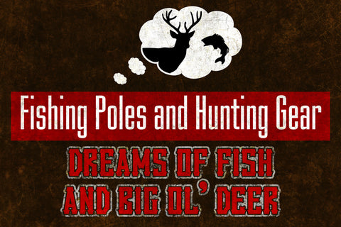 """Fishing Poles And Hunting Gear - Dreams Of Fish And Big Ol' Deer"" Hunting Sign"
