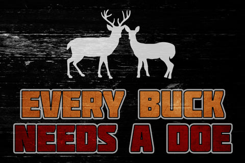"""Every Buck Needs A Doe"" Hunting Sign"