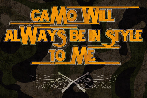 """Camo Will Always Be In Style To Me"" Hunting Sign"