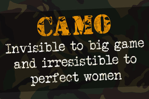 """Camo - Invisible To Big Game And Irresistible To Perfect Women"" Hunting Sign"