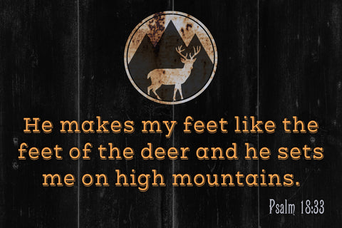 """He Makes My Feet Like The Feet Of The Deer And He Sets Me On High Mountains."" Hunting Sign"