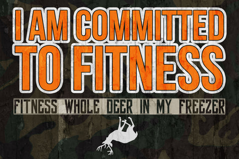 """I Am Committed To Fitness - Fitness Whole Deer In My Freezer"" Hunting Sign"
