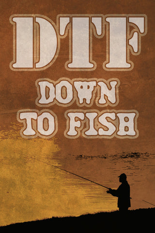 """DTF - Down To Fish"" Fishing Sign"