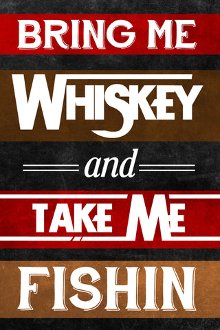 """Bring Me Whiskey And Take Me Fishin"" Fishing Sign"