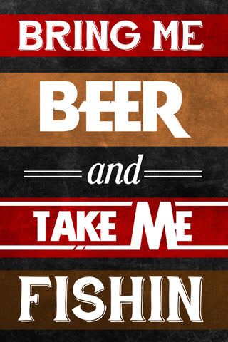 """Bring Me Beer And Take Me Fishin"" Fishing Sign"