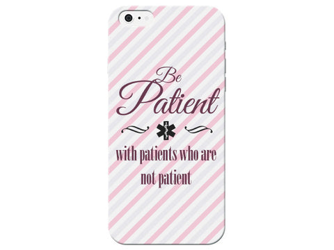 """Be Patient With Patients Who Are Not Patient"" Phone Case"