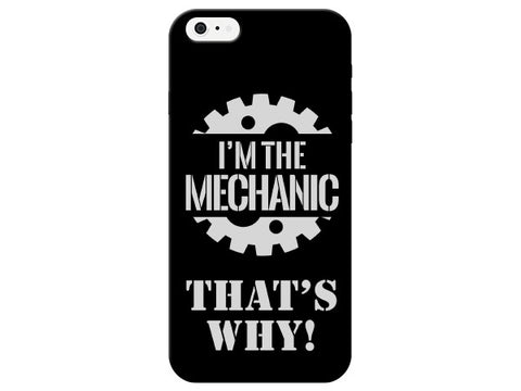 I'm The Mechanic That's Why! Phone Case