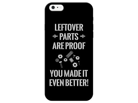 """Left Over Parts Are Proof You Made it Better!"" Phone Case"
