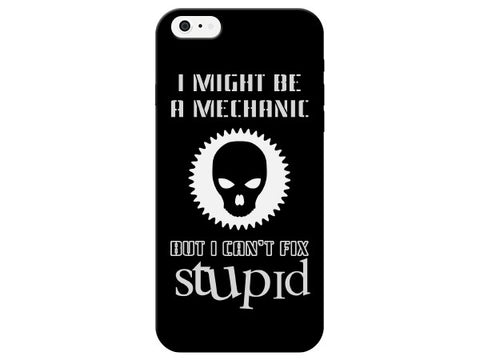 """I Might Be a Mechanic but I Can't Fix Stupid"" Phone Case"