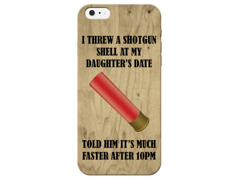 Threw a Shotgun Shell at Daughters Date Phone Case