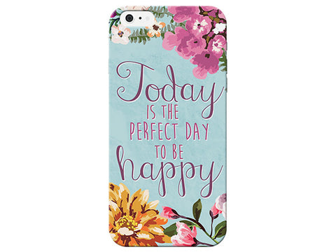 """Today is the Perfect Day to be Happy"" Motivational Floral Phone Cover"