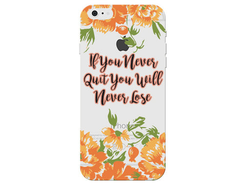 """If You Never Quit You Will Never Lose"" Inspirational Clear Phone Cover"