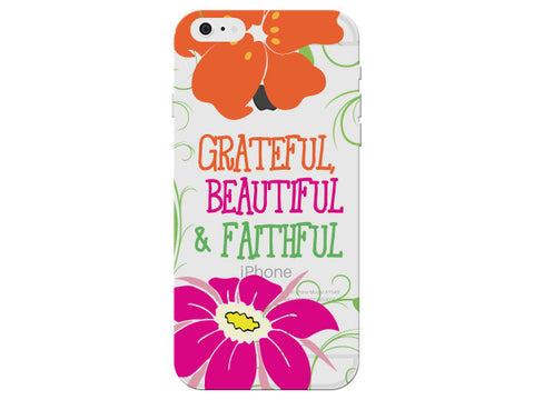 """Grateful Beautiful & Faithful"" Motivational Clear Phone Cover"