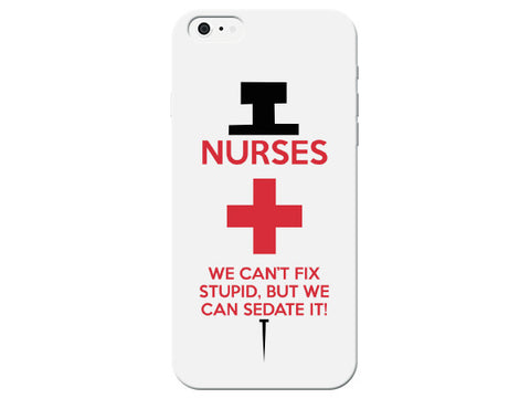 """Nurses - We Can't Fix Stupid But We Can Sedate It"" Phone Case"
