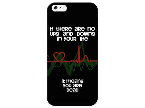 """If There Are No Ups and Downs In Your Life - It Means You Are Dead"" Phone Case"