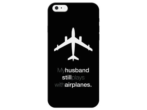 """My Husband Still Plays with Airplanes"" Phone Case"