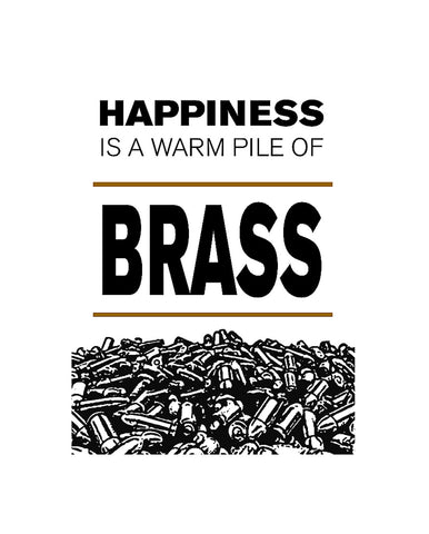 """Happiness Is A Warm Pile Of Brass"" Gun Rights Sign"