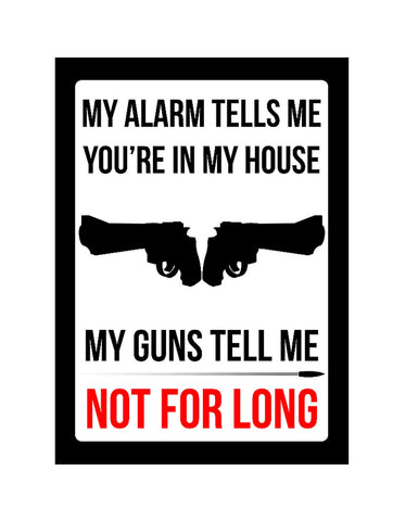 """My alarm tells me you're in my house - My guns tell me not for long"" Gun Rights Sign"