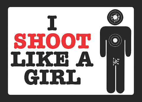 """I Shoot Like A Girl"" Gun Rights Sign"