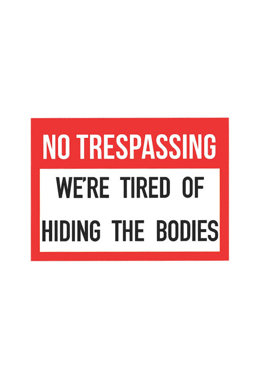 No Trespassing We're Tired Of Hiding The Bodies Sign - Gun Right 2nd Amendment Signs