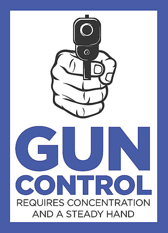 """Gun Control Requires Concentration And A Steady Hand"" Gun Control Sign"