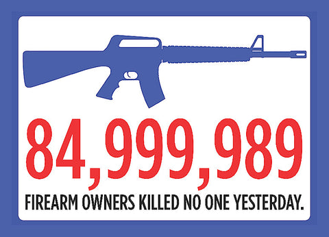 """84,999,989 Firearm Owners Killed No One Yesterday."" Gun Rights Sign"
