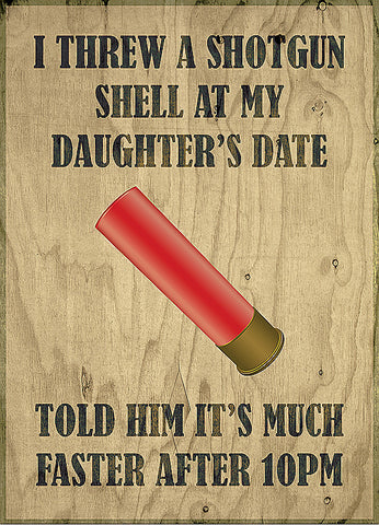 """I Threw A Shot Gun Shell At My Daughter's Date - Told Him It's Much Faster After 10pm"" Gun Rights Sign"