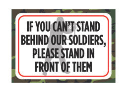 """If You Can't Stand Behind Our Soldiers, Please Stand In Front Of Them"" Gun Rights Sign"