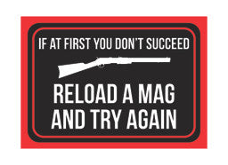 """If At First You Don't Succeed - Reload A Mag And Try Again"" Gun Rights Sign"
