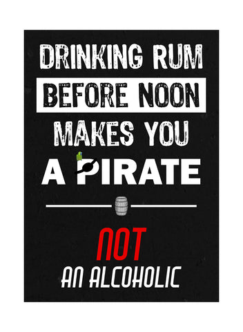 """Drinking Run Before Noon Makes You A Pirate Not An Alcoholic"" Drinking Sign"