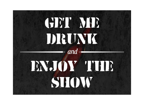 """Get Me Drunk And Enjoy The Show"" Drinking Sign"