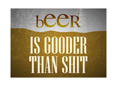 """Beer Is Gooder Than Shit"" Drinking Sign"