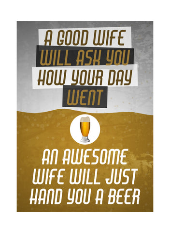 """A Good Wife Will Ask You How Your Day Went.."" Drinking Sign"
