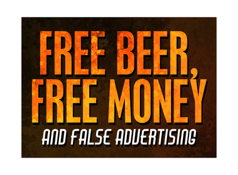 """Free Beer, Free Money And False Advertising"" Drinking Sign"