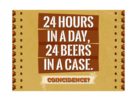 """24 Hours In A Day, 24 Beers In A Case - Coincidence?"" Drinking Sign"