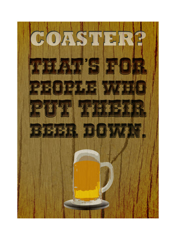 """Coaster? That's For People Who Put Their Beer Down"" Drinking Sign"