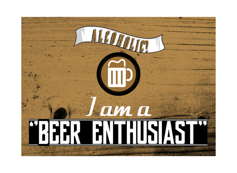 """Alcoholic? I Am A 'Beer Enthusiast'"" Drinking Sign"