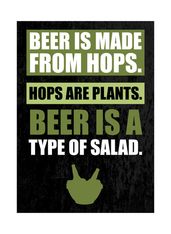 """Beer Is Made From Hops. Hops Are Plants. Beer Is A Type Of Salad."" Drinking Sign"