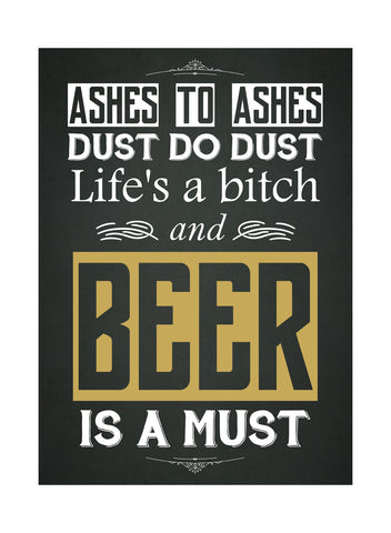 """Ashes To Ashes - Dust Do Dust - Life's A Bitch And Beer Is A Must"" Drinking Sign"