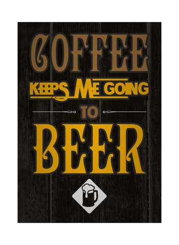 """Coffee Keeps Me Going To Beer"" Drinking Sign"