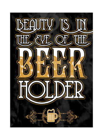 """Beauty Is In The Eye Of The Beer Holder"" Drinking Sign"
