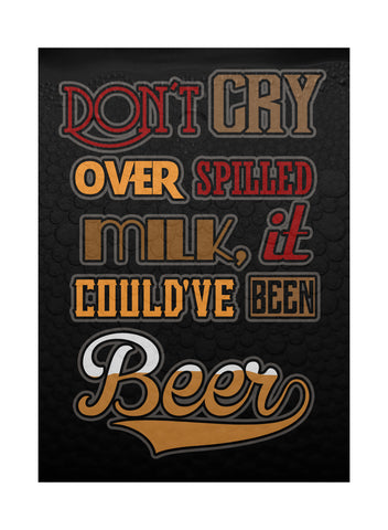 """Don't Cry Over Spilled Milk, It Could've Been Beer"" Drinking Sign"