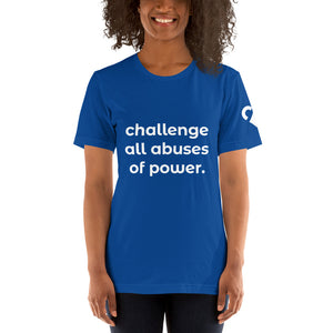 Challenge All Abuses of Power. Blue Short-Sleeve Unisex T-Shirt