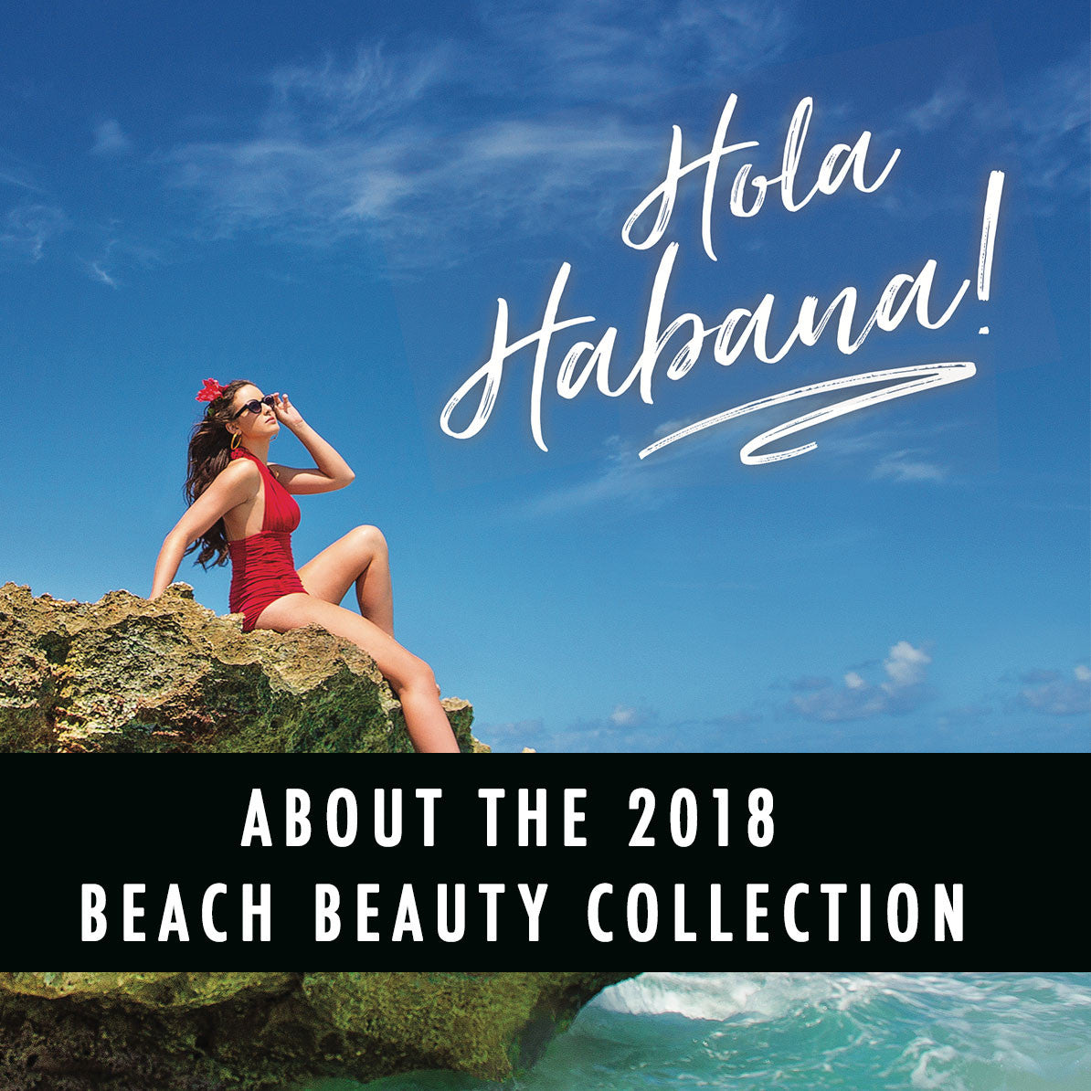 The 2018 Beach Beauty Collection is HERE!