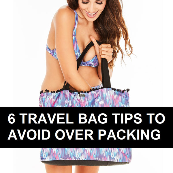 6 Travel Bag Tips to Avoid Over Packing