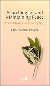 Searching for and Maintaining Peace: A Small Treatise on Peace of Heart-Fr. Jacques Philippe
