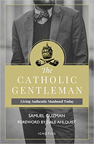 The Catholic Gentleman: Living Authentic Manhood Today