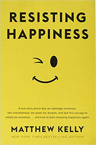 Resisting Happiness-Matthew Kelly