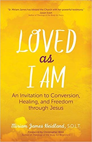 Loved as I Am: An Invitation to Conversion, Healing, and Freedom Through Jesus-Sr. Miriam James Heidland
