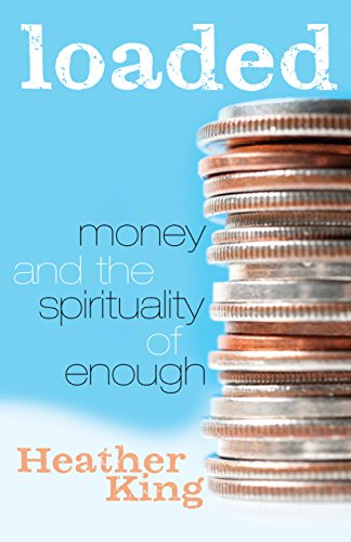 Loaded: Money and the Spirituality of Enough-Heather King